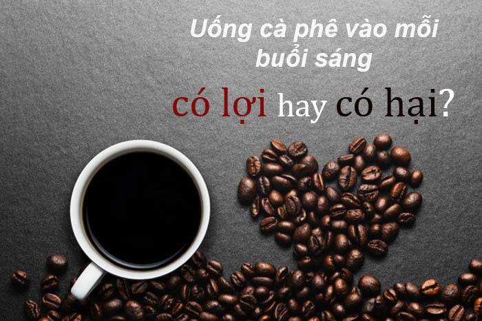 Có nên uống cà phê vào mỗi buổi sáng không?