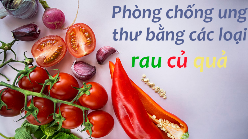 Rau củ quả phổ biến ở Việt Nam được chứng minh tốt cho sức khỏe, có khả năng phòng ngừa bệnh tật, đặc biệt là ung thư